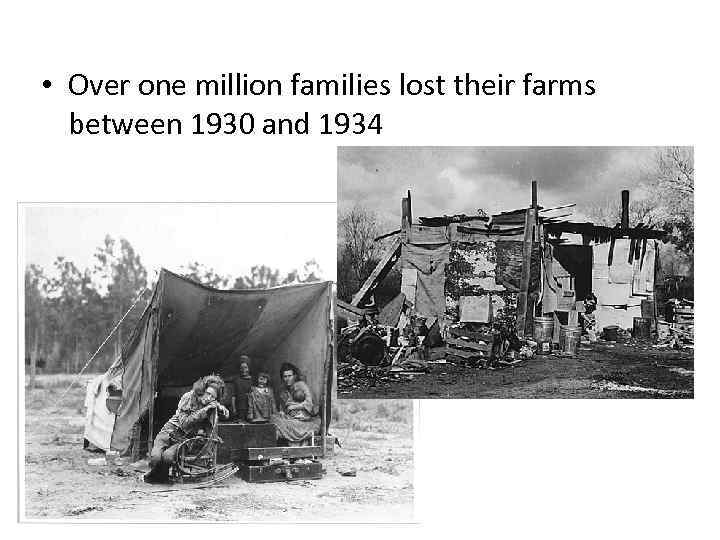 • Over one million families lost their farms between 1930 and 1934
