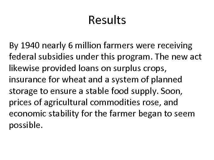 Results By 1940 nearly 6 million farmers were receiving federal subsidies under this program.