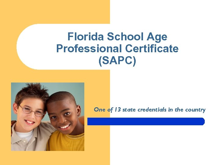 Florida School Age Professional Certificate (SAPC) One of 13 state credentials in the country