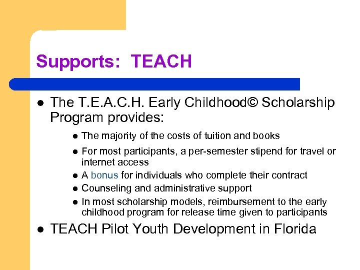 Supports: TEACH l The T. E. A. C. H. Early Childhood© Scholarship Program provides: