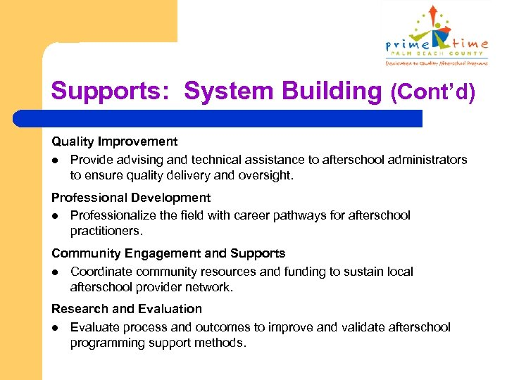 Supports: System Building (Cont'd) Quality Improvement l Provide advising and technical assistance to afterschool