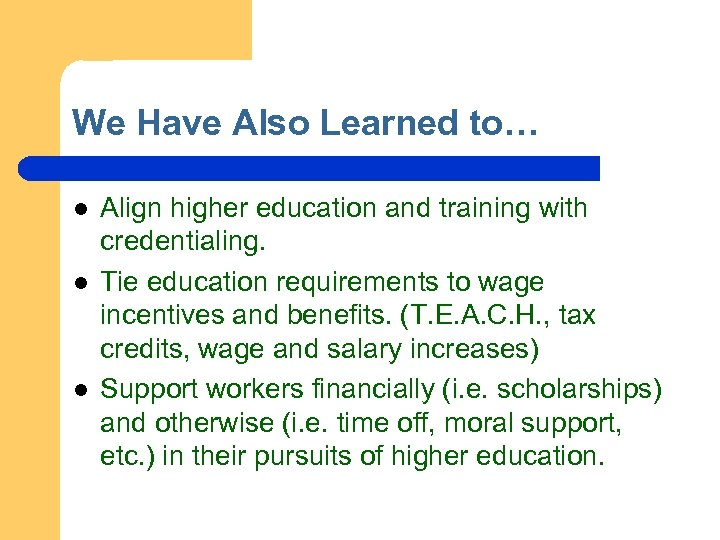 We Have Also Learned to… l l l Align higher education and training with