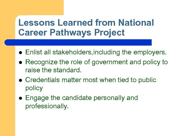 Lessons Learned from National Career Pathways Project l l Enlist all stakeholders, including the