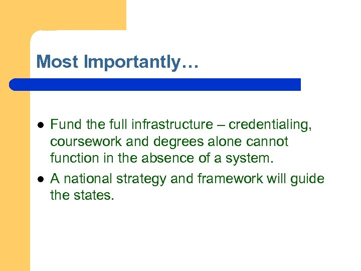 Most Importantly… l l Fund the full infrastructure – credentialing, coursework and degrees alone