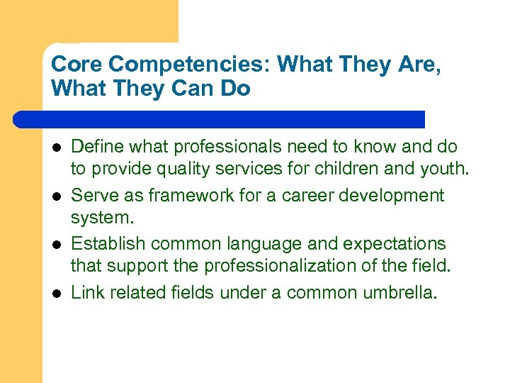 Core Competencies: What They Are, What They Can Do l l Define what professionals