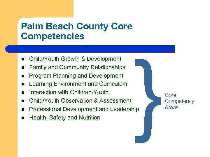 Palm Beach County Core Competencies l l l l } Child/Youth Growth & Development