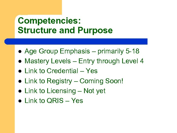 Competencies: Structure and Purpose l l l Age Group Emphasis – primarily 5 -18