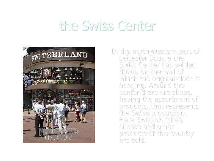 the Swiss Center In the north-western part of Leicester Square the Swiss Center has