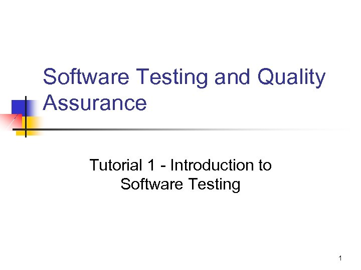 Software Testing and Quality Assurance Tutorial 1 - Introduction to Software Testing 1