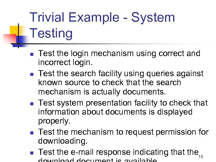 Trivial Example - System Testing n n n Test the login mechanism using correct