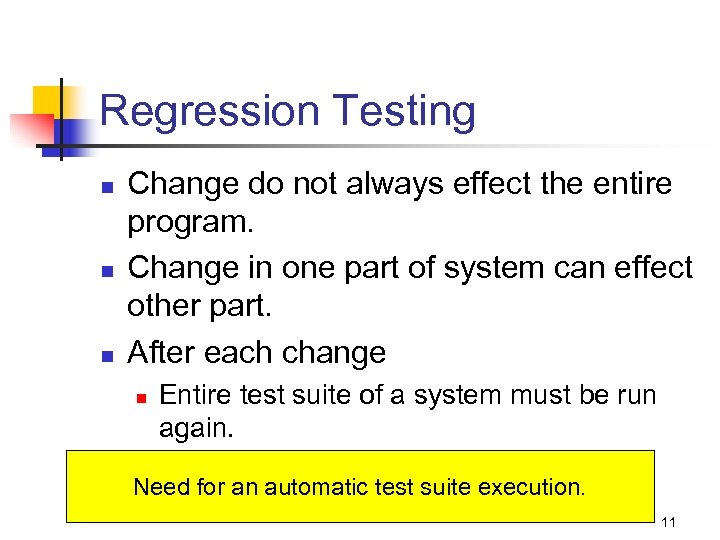 Regression Testing n n n Change do not always effect the entire program. Change