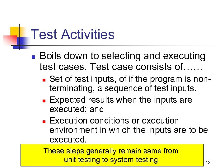 Test Activities n Boils down to selecting and executing test cases. Test case consists
