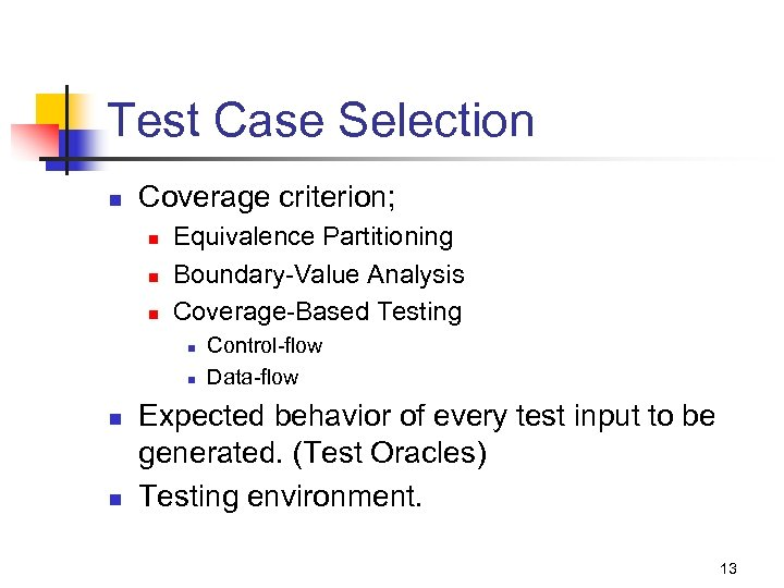Test Case Selection n Coverage criterion; n n n Equivalence Partitioning Boundary-Value Analysis Coverage-Based