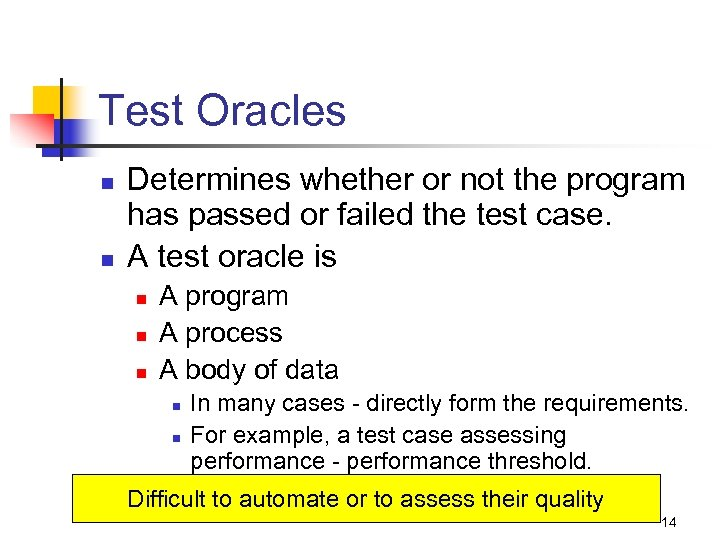 Test Oracles n n Determines whether or not the program has passed or failed