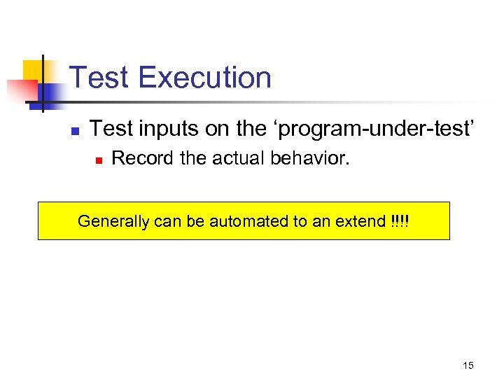 Test Execution n Test inputs on the 'program-under-test' n Record the actual behavior. Generally