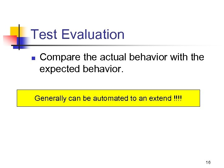 Test Evaluation n Compare the actual behavior with the expected behavior. Generally can be