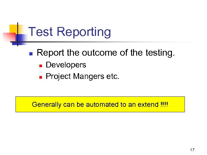 Test Reporting n Report the outcome of the testing. n n Developers Project Mangers