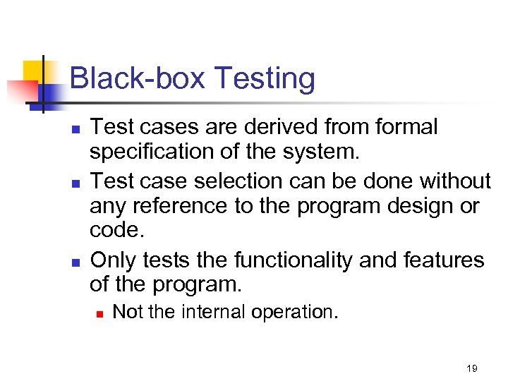 Black-box Testing n n n Test cases are derived from formal specification of the