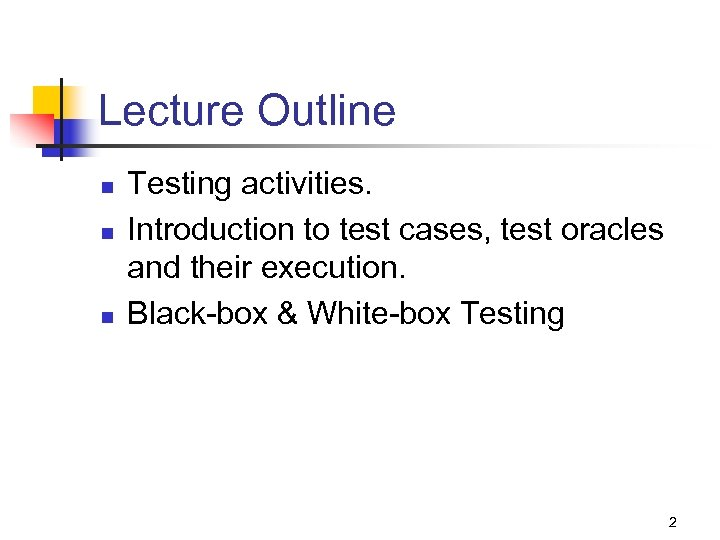 Lecture Outline n n n Testing activities. Introduction to test cases, test oracles and