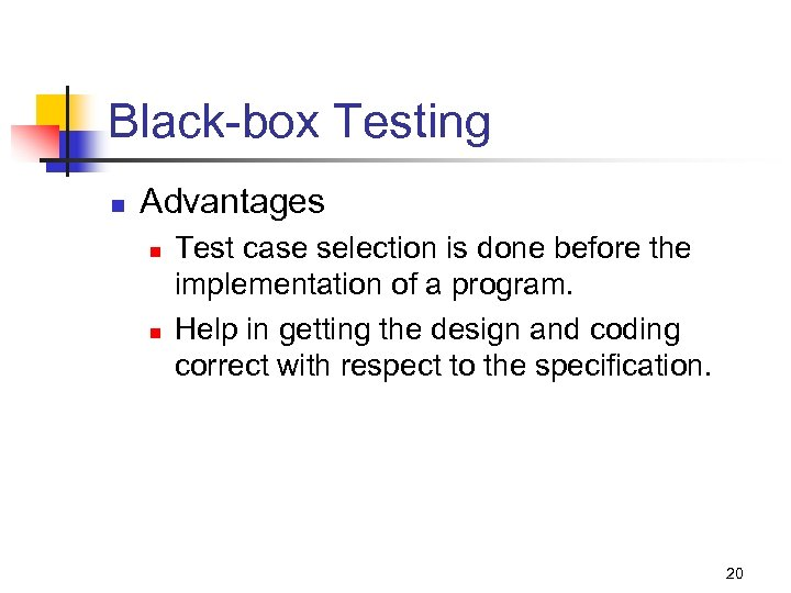 Black-box Testing n Advantages n n Test case selection is done before the implementation