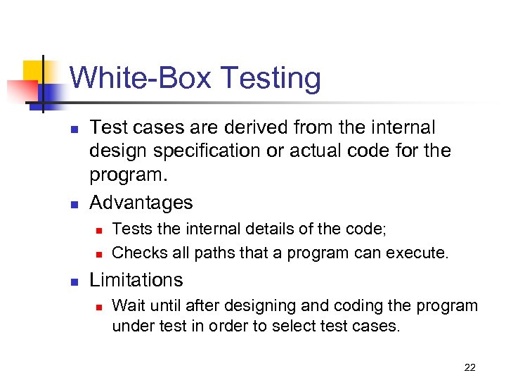 White-Box Testing n n Test cases are derived from the internal design specification or