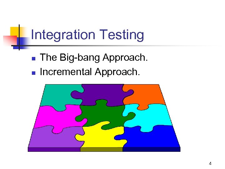 Integration Testing n n The Big-bang Approach. Incremental Approach. 4