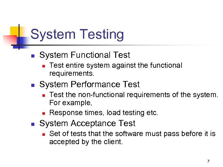 System Testing n System Functional Test n n System Performance Test n n n