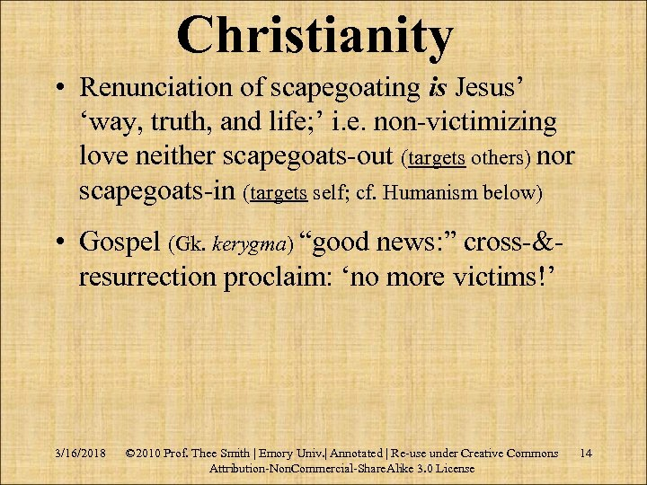 Christianity • Renunciation of scapegoating is Jesus' 'way, truth, and life; ' i. e.