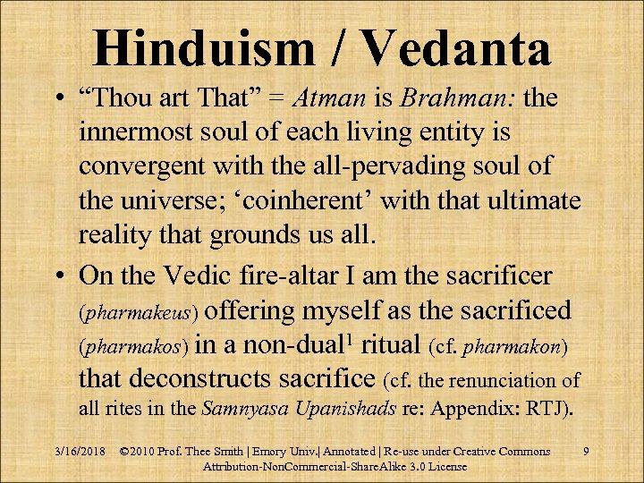 "Hinduism / Vedanta • ""Thou art That"" = Atman is Brahman: the innermost soul"