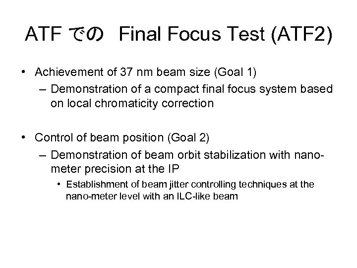 ATF での Final Focus Test (ATF 2) • Achievement of 37 nm beam size (Goal