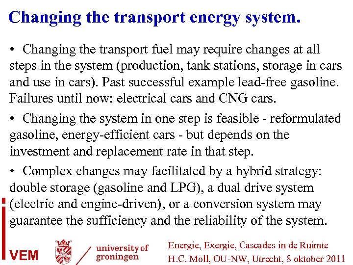 Changing the transport energy system. • Changing the transport fuel may require changes at