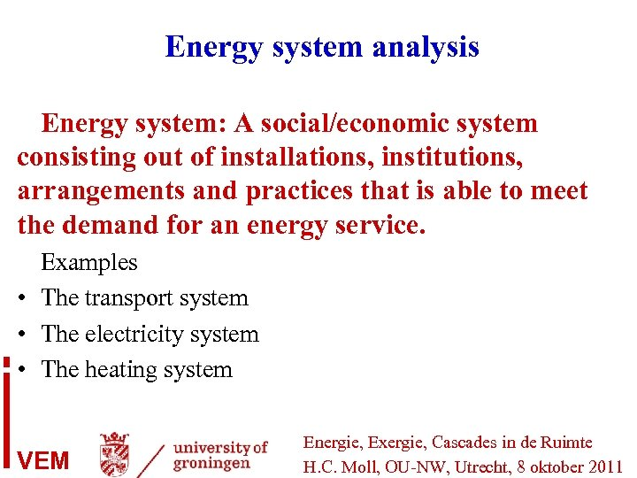 Energy system analysis Energy system: A social/economic system consisting out of installations, institutions, arrangements