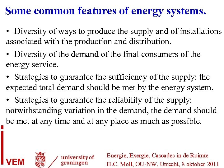 Some common features of energy systems. • Diversity of ways to produce the supply