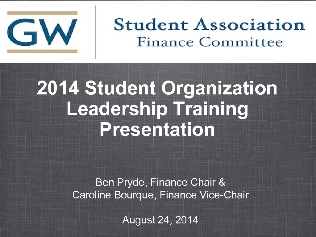 2014 Student Organization Leadership Training Presentation Ben Pryde, Finance Chair & Caroline Bourque, Finance