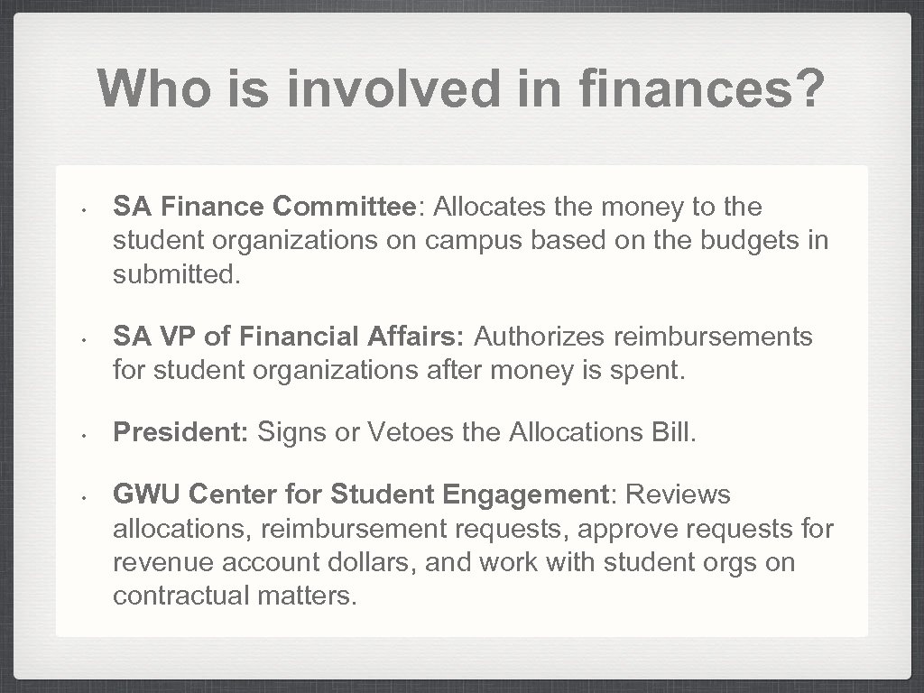 Who is involved in finances? • • SA Finance Committee: Allocates the money to