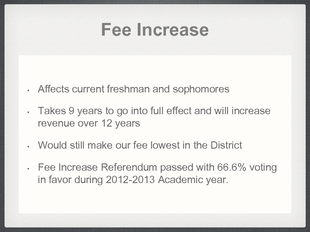 Fee Increase • • Affects current freshman and sophomores Takes 9 years to go