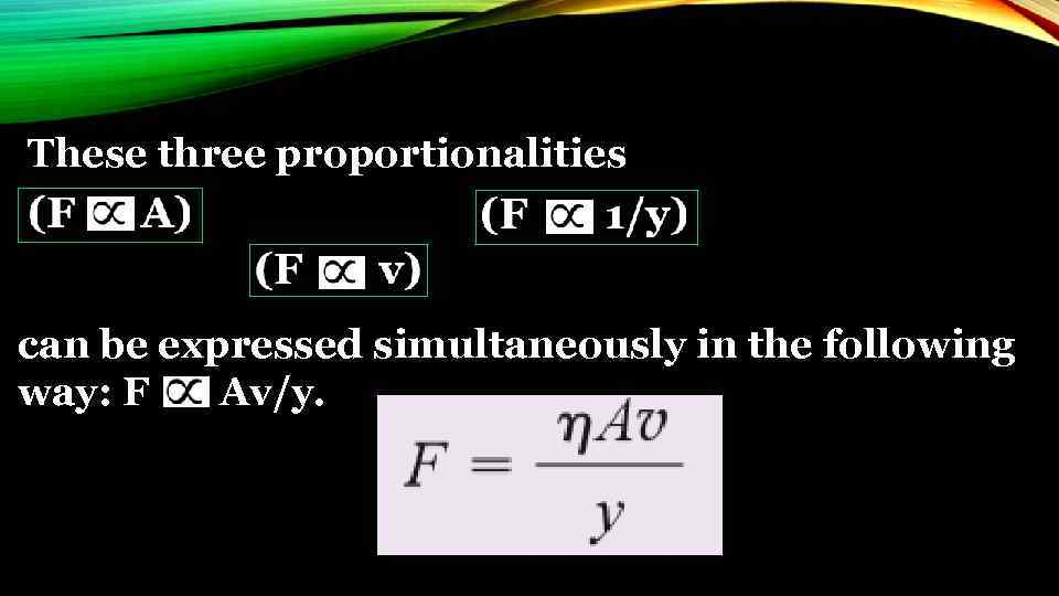 These three proportionalities can be expressed simultaneously in the following way: F Av/y.