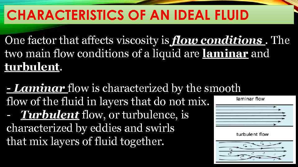 CHARACTERISTICS OF AN IDEAL FLUID One factor that affects viscosity is flow conditions. The