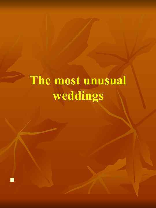 The most unusual weddings n