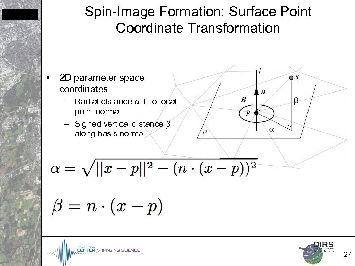 Spin-Image Formation: Surface Point Coordinate Transformation • 2 D parameter space coordinates – Radial