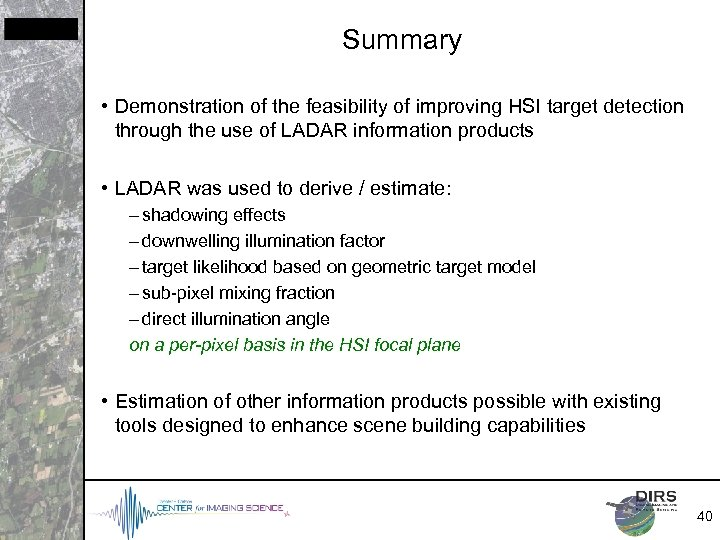 Summary • Demonstration of the feasibility of improving HSI target detection through the use