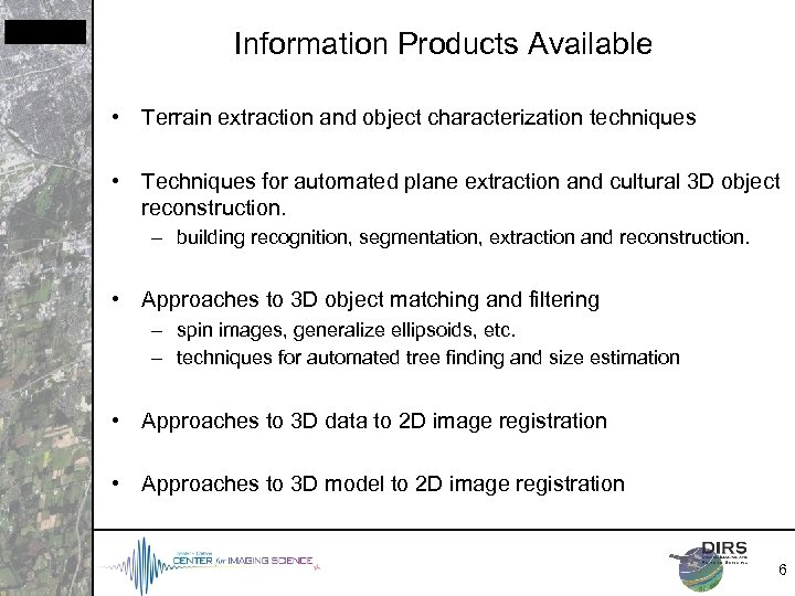 Information Products Available • Terrain extraction and object characterization techniques • Techniques for automated