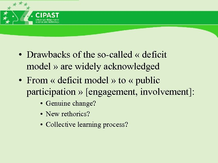 • Drawbacks of the so-called « deficit model » are widely acknowledged •