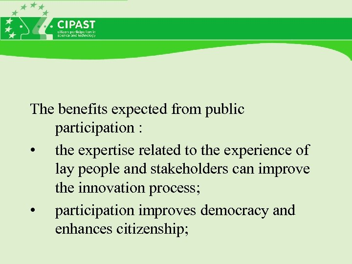 The benefits expected from public participation : • the expertise related to the experience