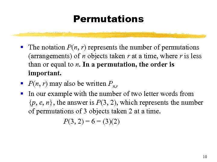 Permutations § The notation P(n, r) represents the number of permutations (arrangements) of n