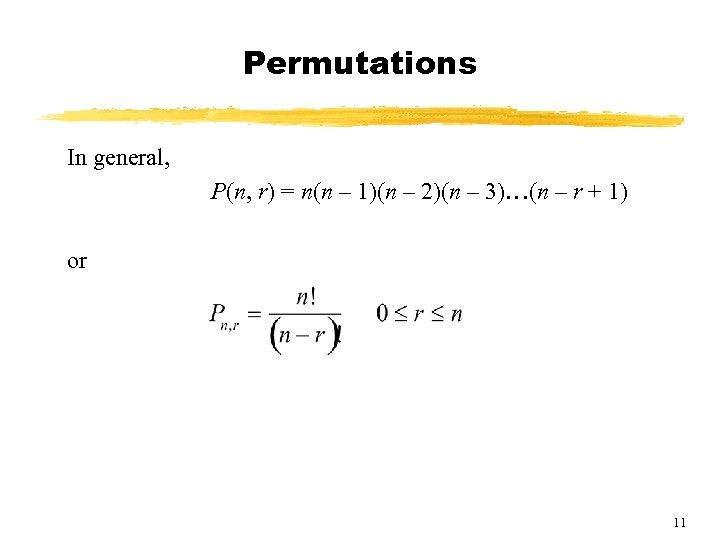 Permutations In general, P(n, r) = n(n – 1)(n – 2)(n – 3)…(n –