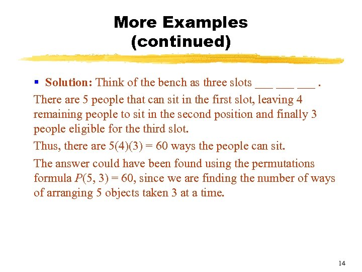 More Examples (continued) § Solution: Think of the bench as three slots ___ ___.