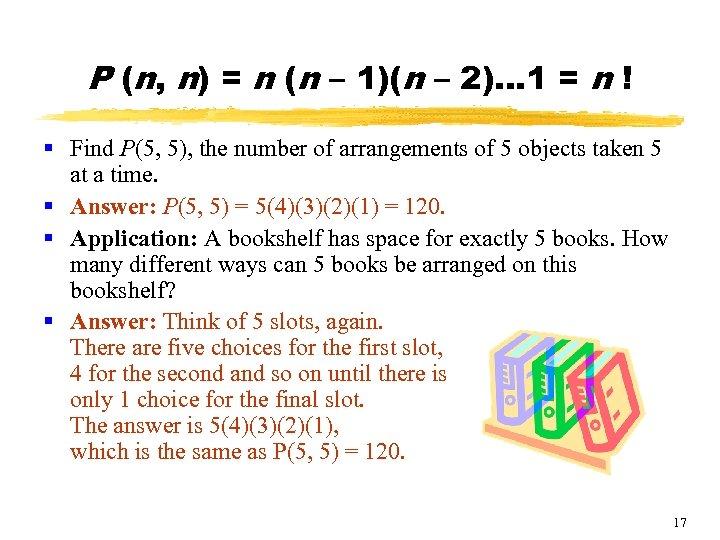 P (n, n) = n (n – 1)(n – 2)… 1 = n !