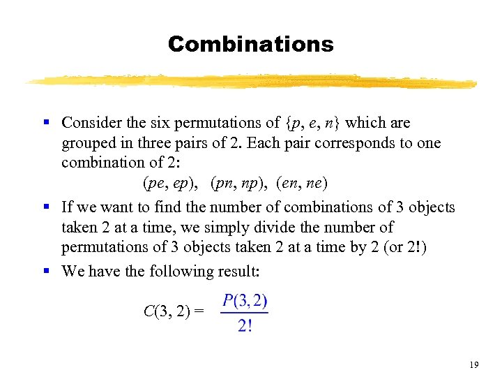 Combinations § Consider the six permutations of {p, e, n} which are grouped in