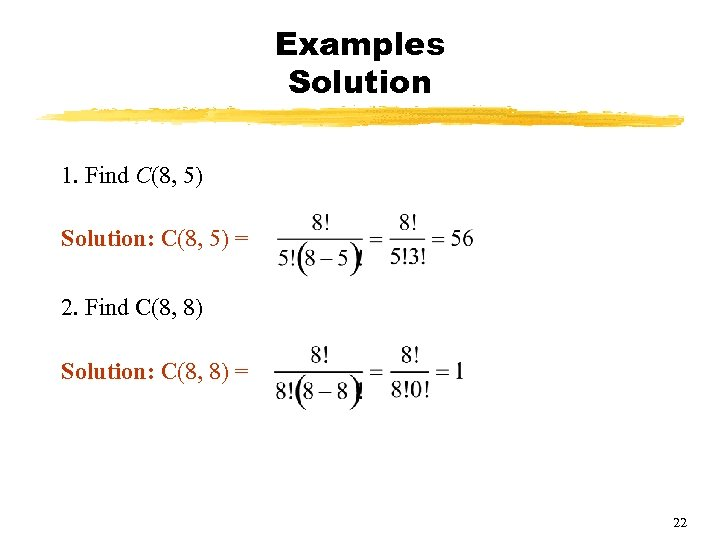 Examples Solution 1. Find C(8, 5) Solution: C(8, 5) = 2. Find C(8, 8)